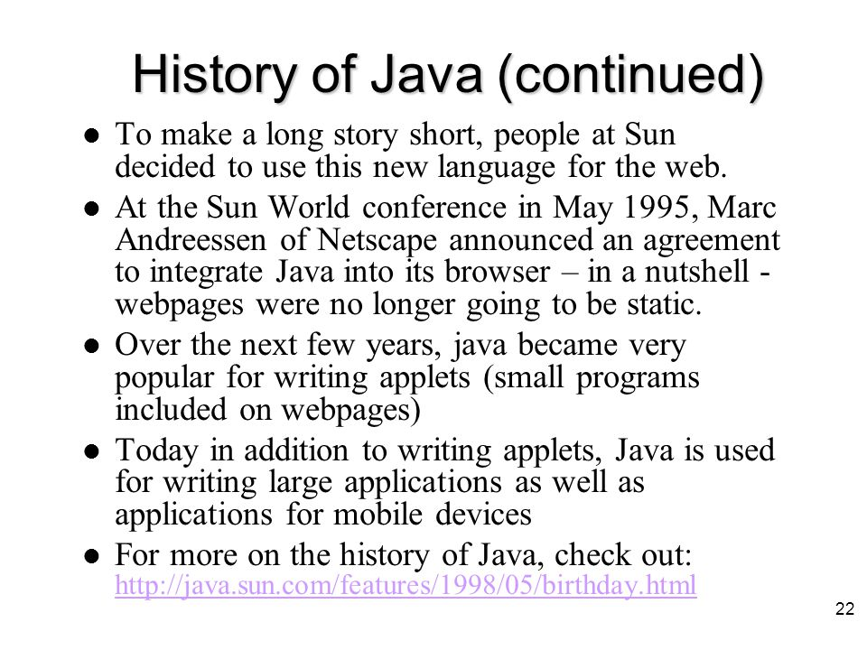 """History of Java A group of 13 Sun employees including James Gosling started the """"Green Project"""" in 1991 with the intention of planning for the next wa"""