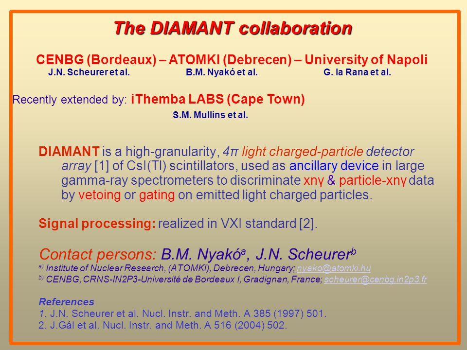 DIAMANT is a high-granularity, 4π light charged-particle detector array [1] of CsI(Tl) scintillators, used as ancillary device in large gamma-ray spectrometers to discriminate xnγ & particle-xnγ data by vetoing or gating on emitted light charged particles.