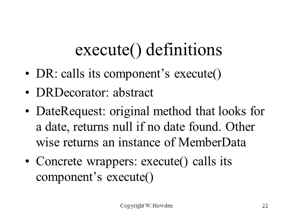 execute() definitions DR: calls its component's execute() DRDecorator: abstract DateRequest: original method that looks for a date, returns null if no