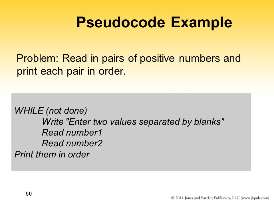 50 Pseudocode Example Problem: Read in pairs of positive numbers and print each pair in order.