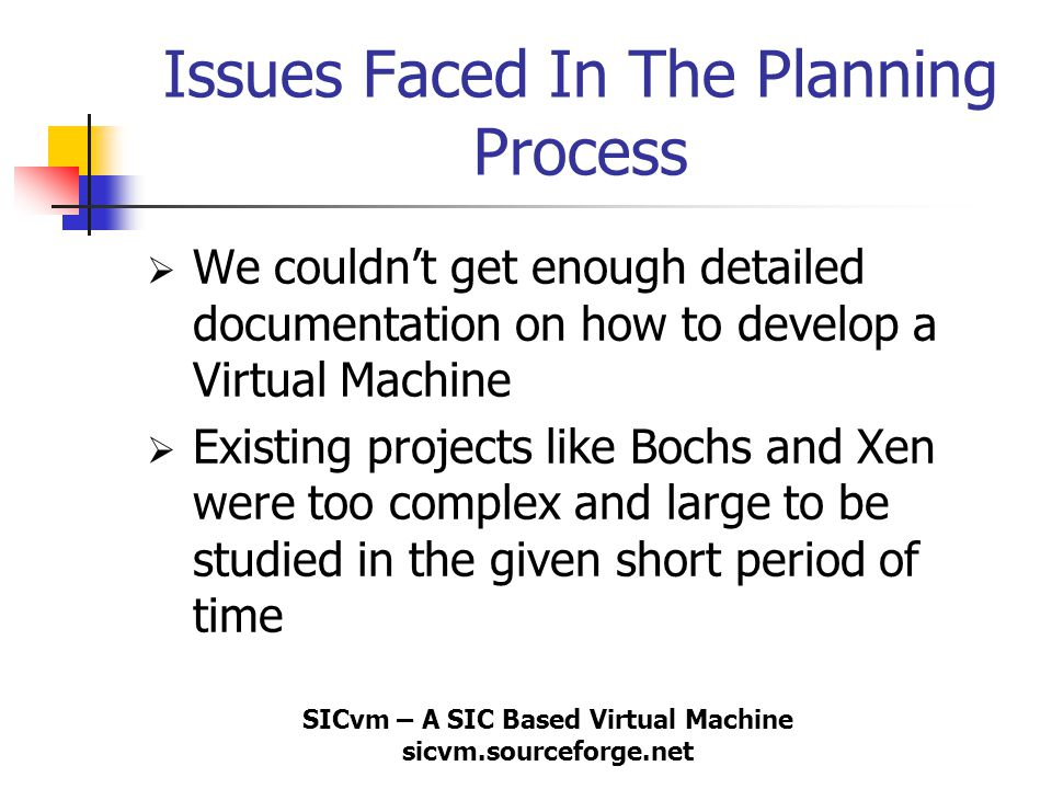 SICvm – A SIC Based Virtual Machine sicvm.sourceforge.net Issues Faced In The Planning Process  We couldn't get enough detailed documentation on how
