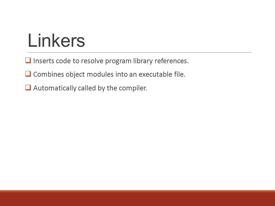 Linkers  Inserts code to resolve program library references.