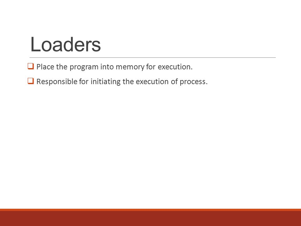 Types of Loaders  Absolute Loader  Instructions are placed directly at the location prescribed by the assembler.