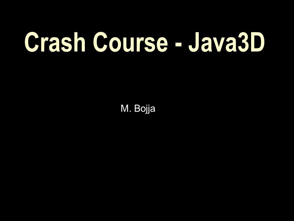 Crash Course - Java3D M. Bojja