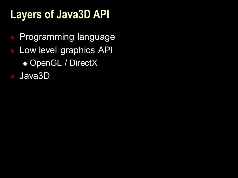 Layers of Java3D API Programming language Low level graphics API  OpenGL / DirectX Java3D