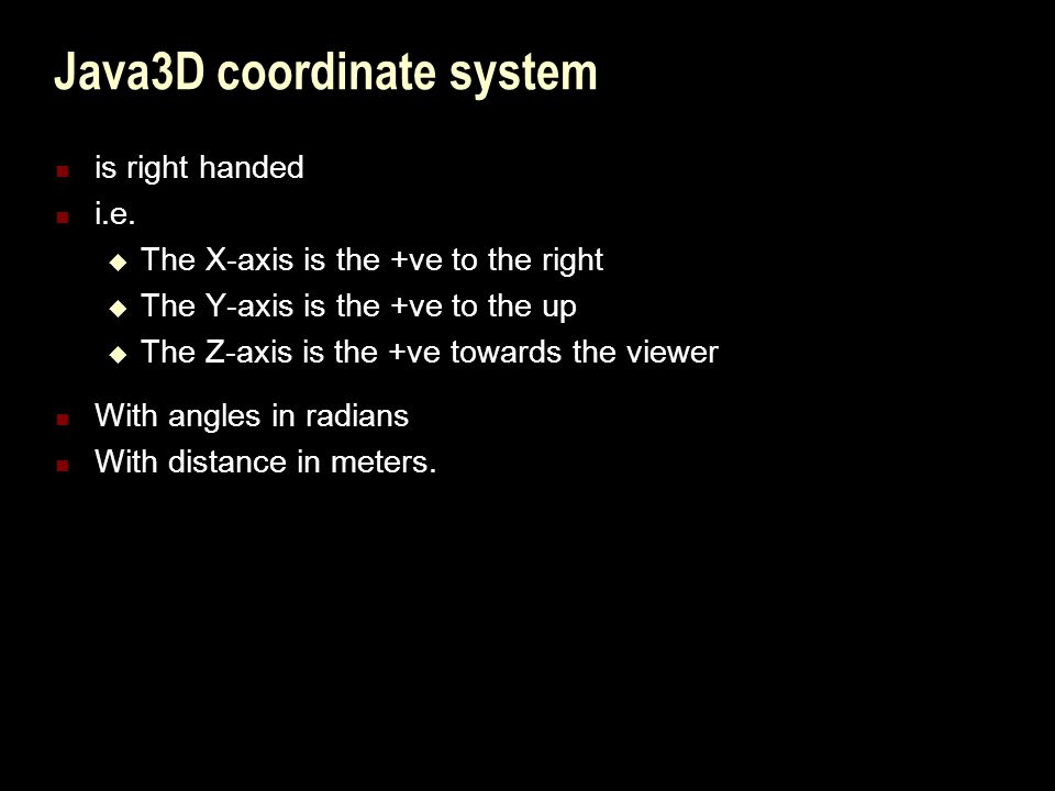 Java3D coordinate system is right handed i.e.