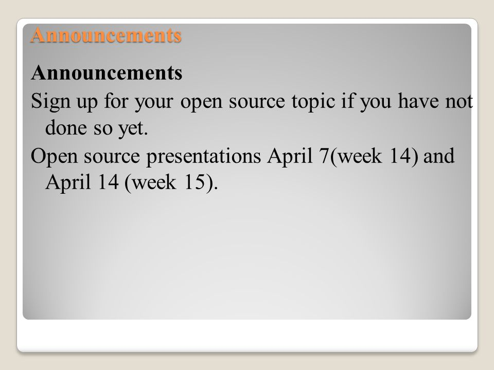 Announcements Announcements Sign up for your open source topic if you have not done so yet.