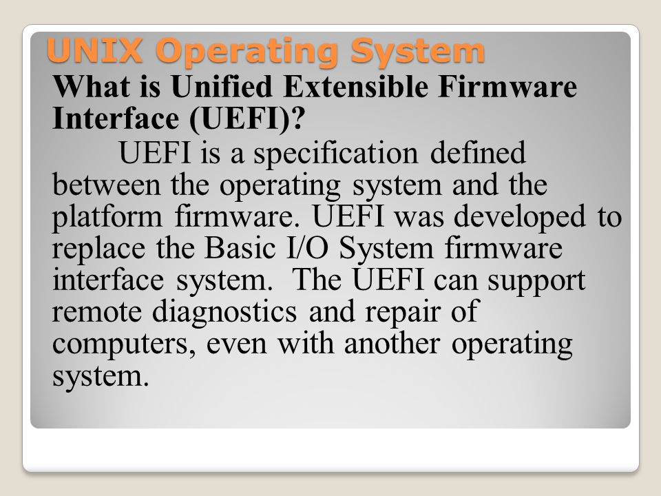 UNIX Operating System What is Unified Extensible Firmware Interface (UEFI).