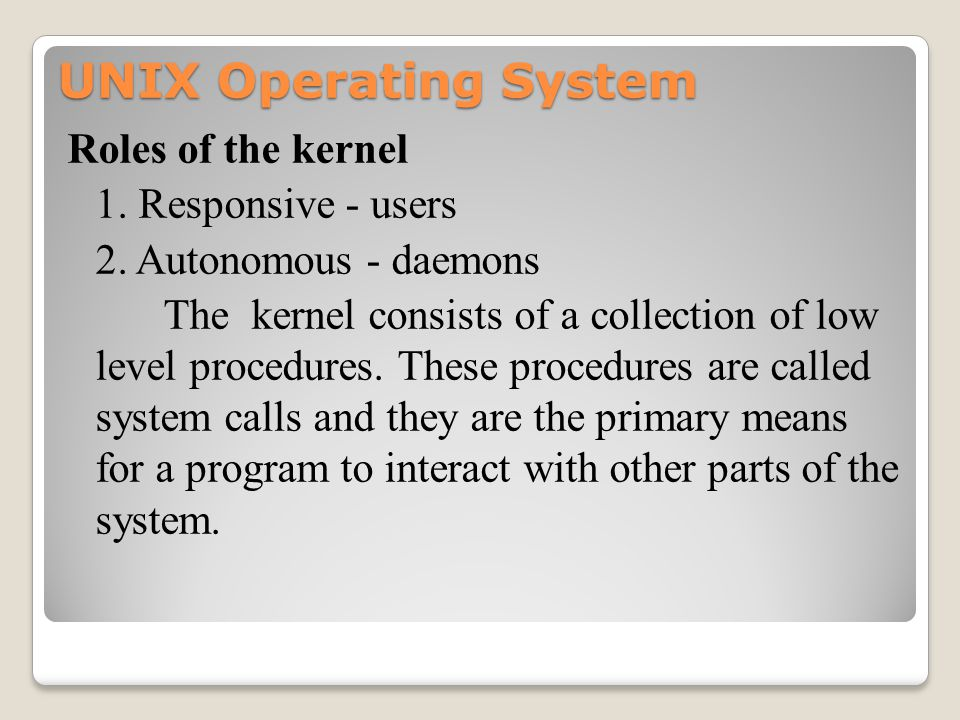 UNIX Operating System Roles of the kernel 1. Responsive - users 2.