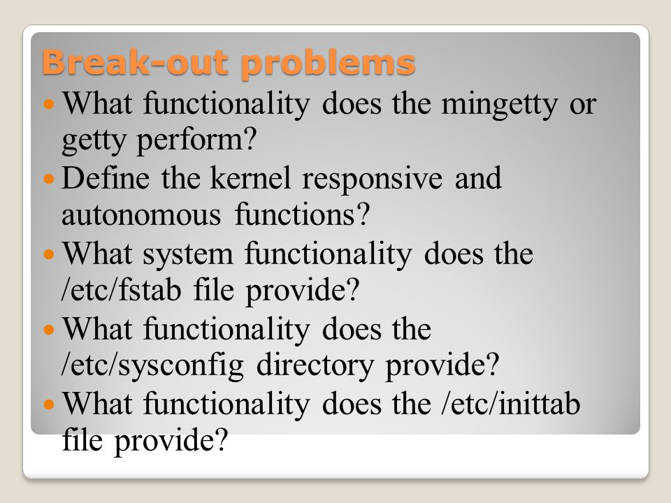 Break-out problems What functionality does the mingetty or getty perform.