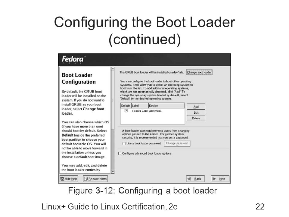 Linux+ Guide to Linux Certification, 2e22 Configuring the Boot Loader (continued) Figure 3-12: Configuring a boot loader