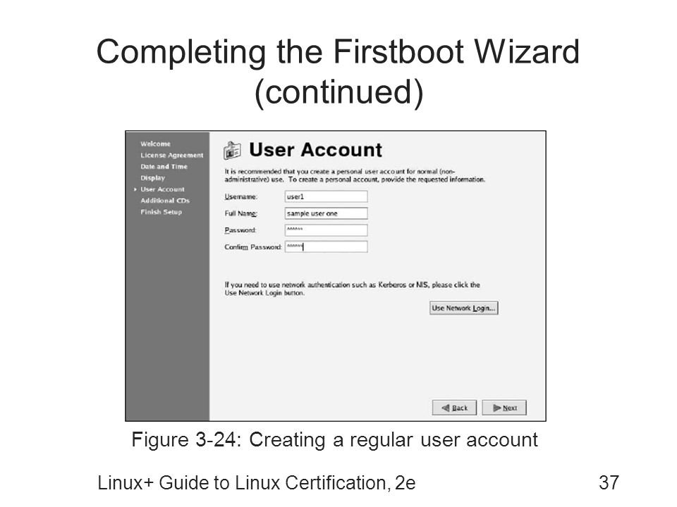 Linux+ Guide to Linux Certification, 2e37 Completing the Firstboot Wizard (continued) Figure 3-24: Creating a regular user account