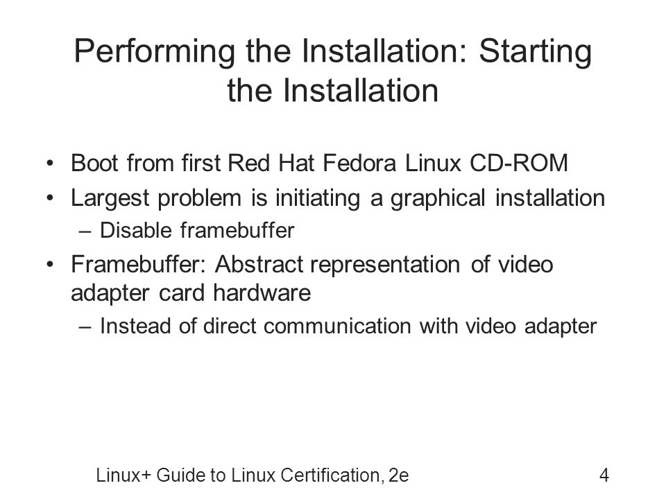 Linux+ Guide to Linux Certification, 2e4 Performing the Installation: Starting the Installation Boot from first Red Hat Fedora Linux CD-ROM Largest pr