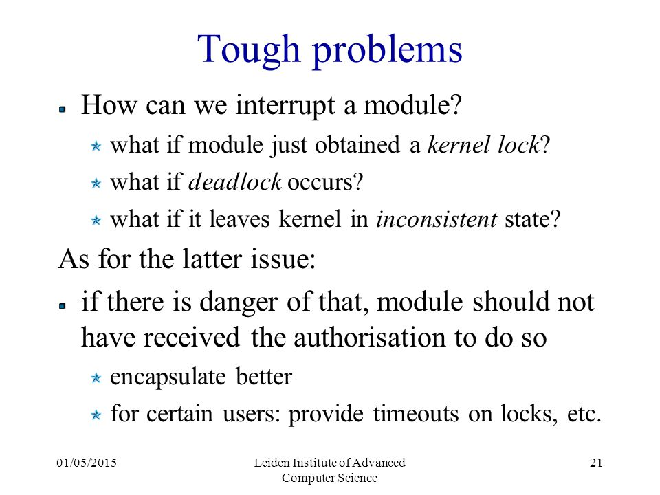 01/05/2015Leiden Institute of Advanced Computer Science 21 Tough problems How can we interrupt a module.