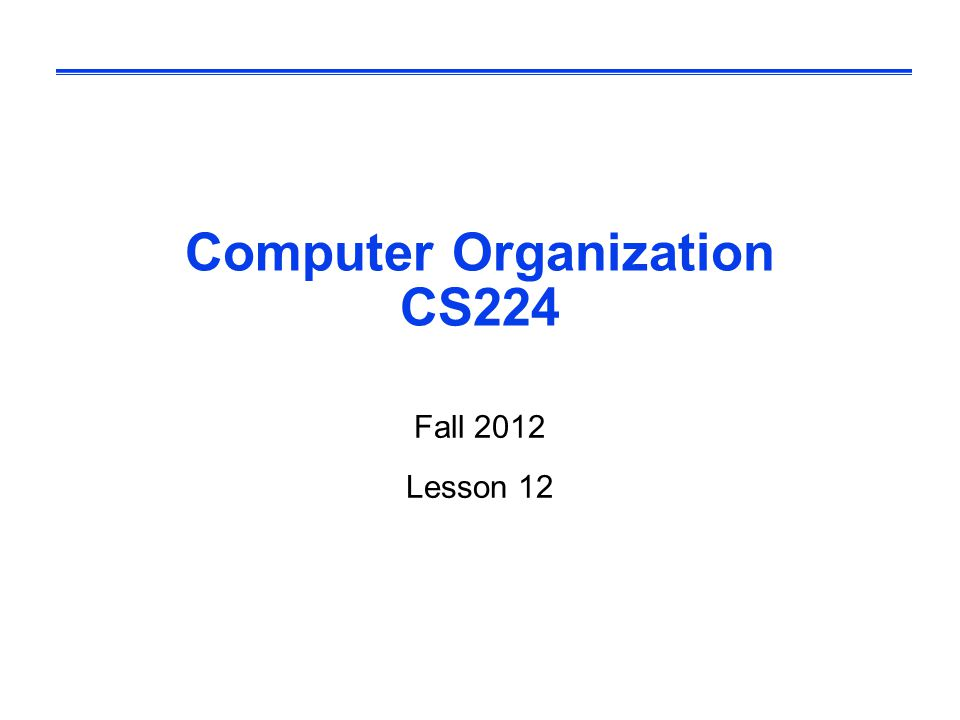 Computer Organization CS224 Fall 2012 Lesson 12