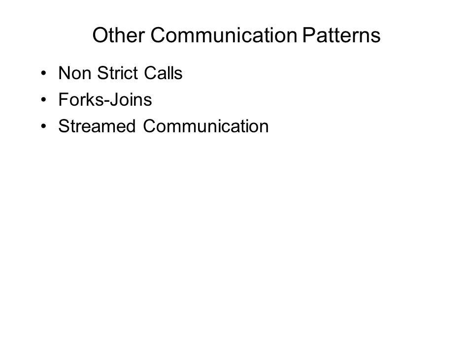 Other Communication Patterns Non Strict Calls Forks-Joins Streamed Communication