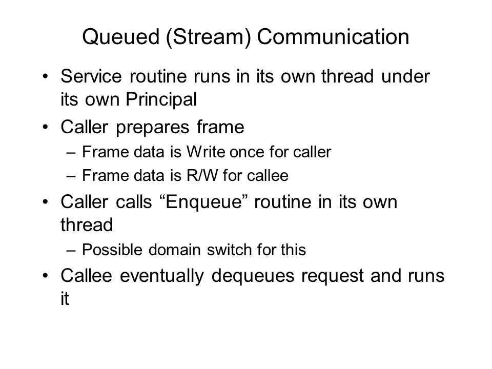 Queued (Stream) Communication Service routine runs in its own thread under its own Principal Caller prepares frame –Frame data is Write once for calle