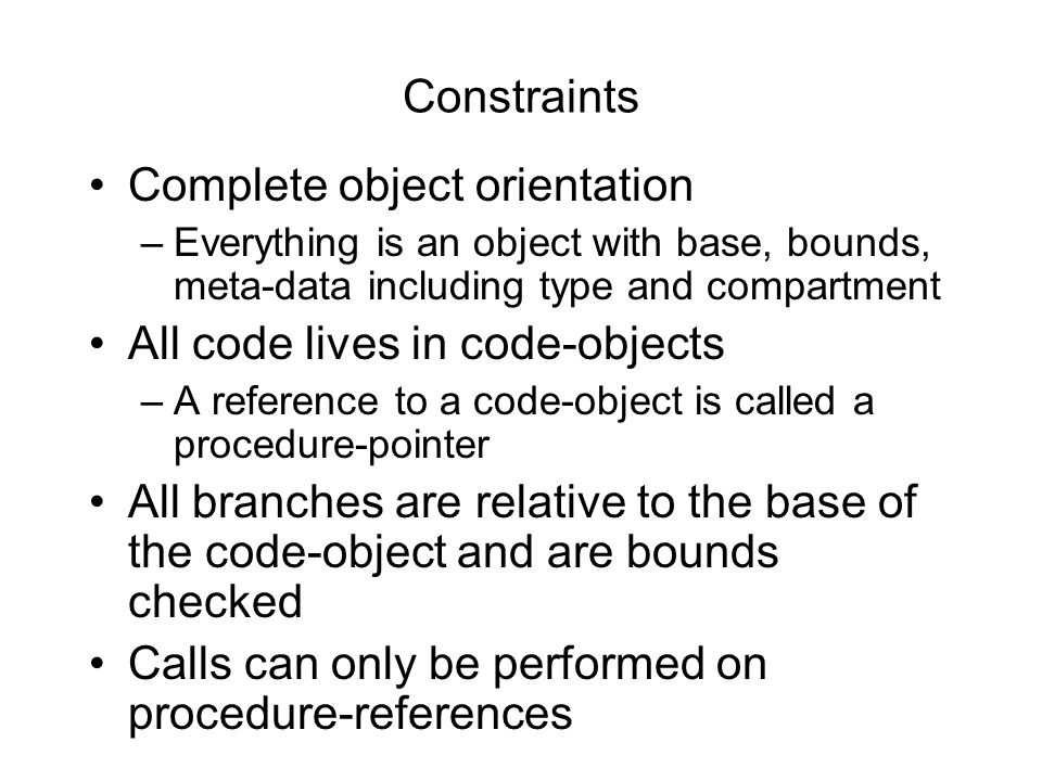Constraints Complete object orientation –Everything is an object with base, bounds, meta-data including type and compartment All code lives in code-ob