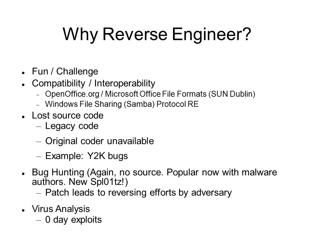 Why Reverse Engineer? Fun / Challenge Compatibility / Interoperability  OpenOffice.org / Microsoft Office File Formats (SUN Dublin)‏  Windows File S