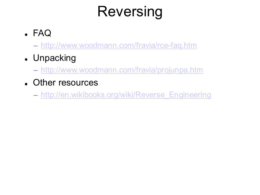 Reversing FAQ – http://www.woodmann.com/fravia/rce-faq.htm http://www.woodmann.com/fravia/rce-faq.htm Unpacking – http://www.woodmann.com/fravia/projunpa.htm http://www.woodmann.com/fravia/projunpa.htm Other resources – http://en.wikibooks.org/wiki/Reverse_Engineering http://en.wikibooks.org/wiki/Reverse_Engineering