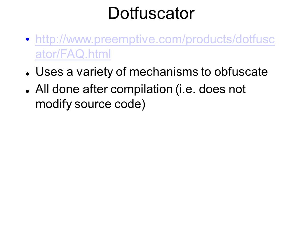 Dotfuscator http://www.preemptive.com/products/dotfusc ator/FAQ.html http://www.preemptive.com/products/dotfusc ator/FAQ.html Uses a variety of mechanisms to obfuscate All done after compilation (i.e.