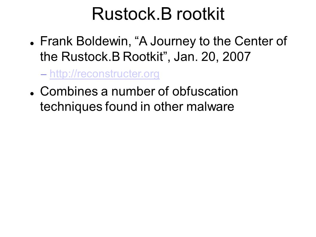 "Rustock.B rootkit Frank Boldewin, ""A Journey to the Center of the Rustock.B Rootkit"", Jan. 20, 2007 – http://reconstructer.org http://reconstructer.or"
