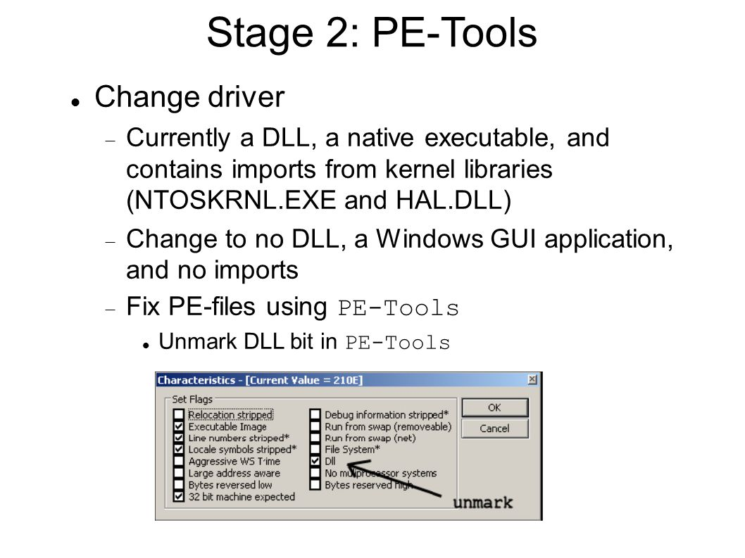 Stage 2: PE-Tools Change driver  Currently a DLL, a native executable, and contains imports from kernel libraries (NTOSKRNL.EXE and HAL.DLL)‏  Chang