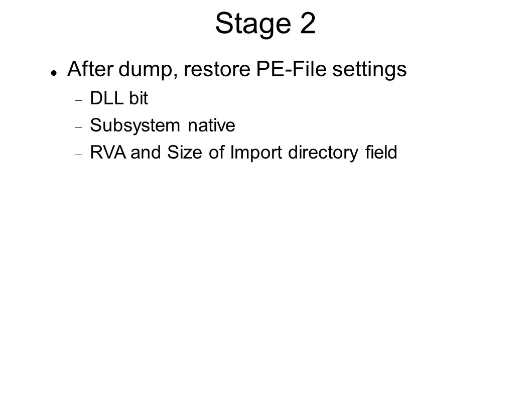 Stage 2 After dump, restore PE-File settings  DLL bit  Subsystem native  RVA and Size of Import directory field