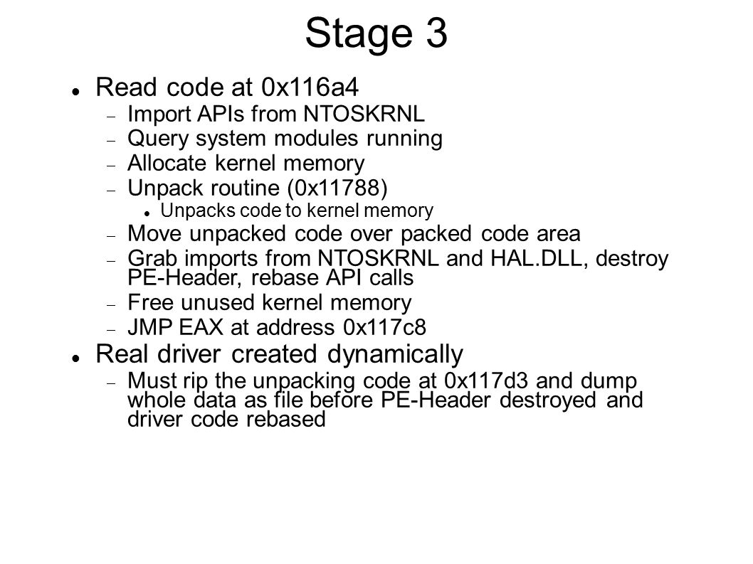 Stage 3 Read code at 0x116a4  Import APIs from NTOSKRNL  Query system modules running  Allocate kernel memory  Unpack routine (0x11788)‏ Unpacks c