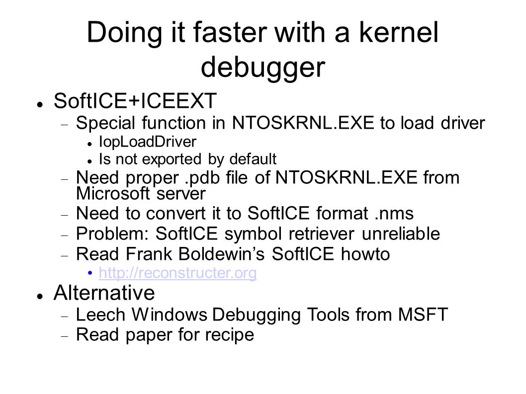 Doing it faster with a kernel debugger SoftICE+ICEEXT  Special function in NTOSKRNL.EXE to load driver IopLoadDriver Is not exported by default  Nee