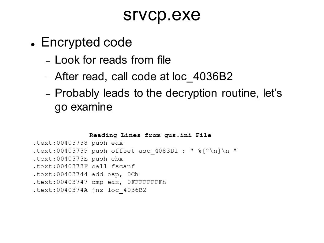 srvcp.exe Encrypted code  Look for reads from file  After read, call code at loc_4036B2  Probably leads to the decryption routine, let's go examine