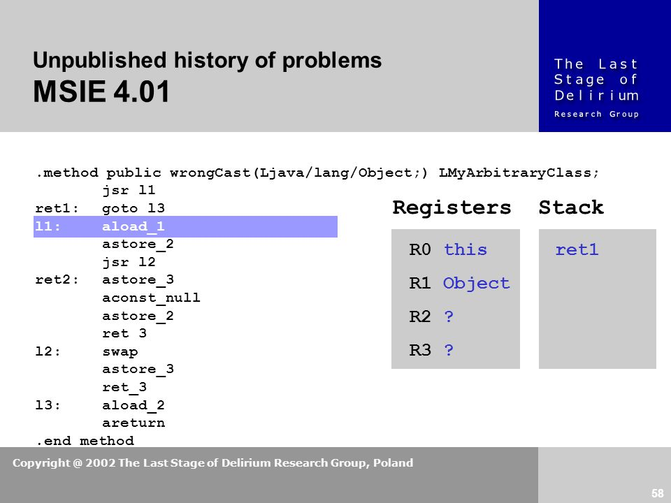 Copyright @ 2002 The Last Stage of Delirium Research Group, Poland 58 Unpublished history of problems MSIE 4.01.method public wrongCast(Ljava/lang/Obj