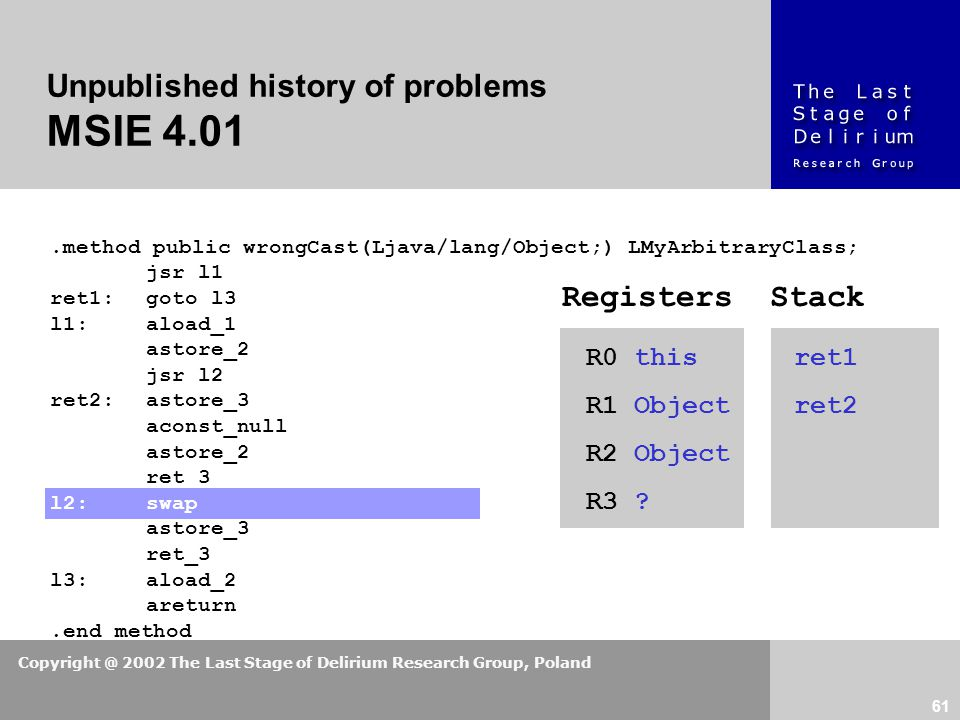 Copyright @ 2002 The Last Stage of Delirium Research Group, Poland 61 Unpublished history of problems MSIE 4.01.method public wrongCast(Ljava/lang/Obj