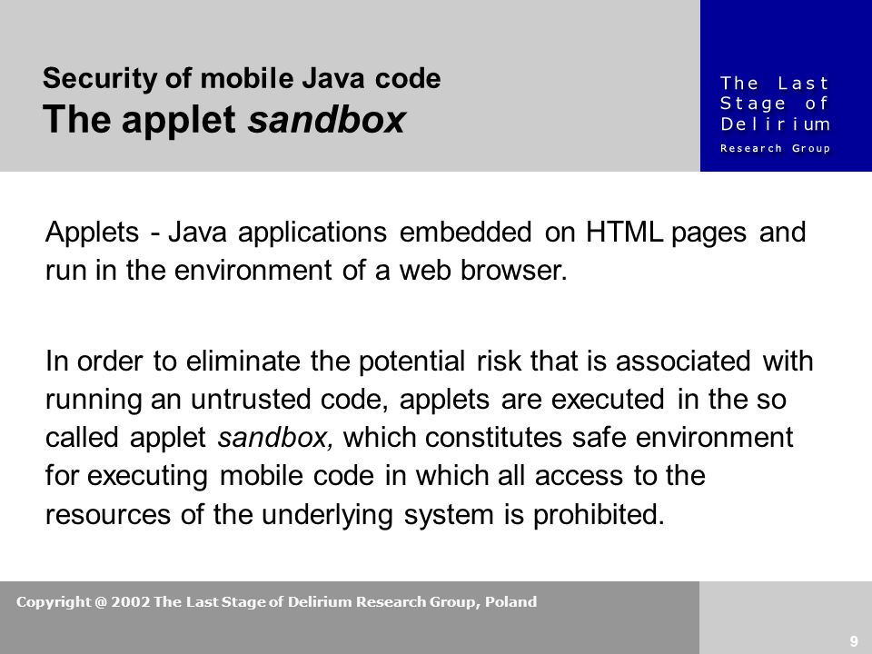Copyright @ 2002 The Last Stage of Delirium Research Group, Poland 9 Applets - Java applications embedded on HTML pages and run in the environment of