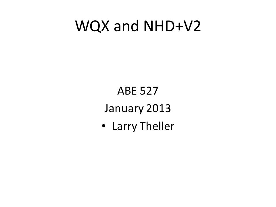 WQX and NHD+V2 ABE 527 January 2013 Larry Theller