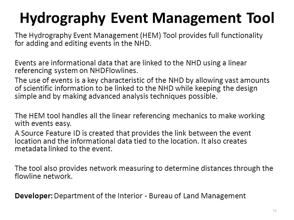 Hydrography Event Management Tool The Hydrography Event Management (HEM) Tool provides full functionality for adding and editing events in the NHD.