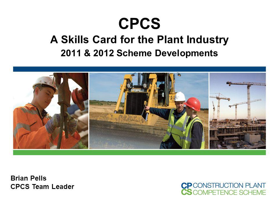 CPCS A Skills Card for the Plant Industry 2011 & 2012 Scheme Developments Brian Pells CPCS Team Leader