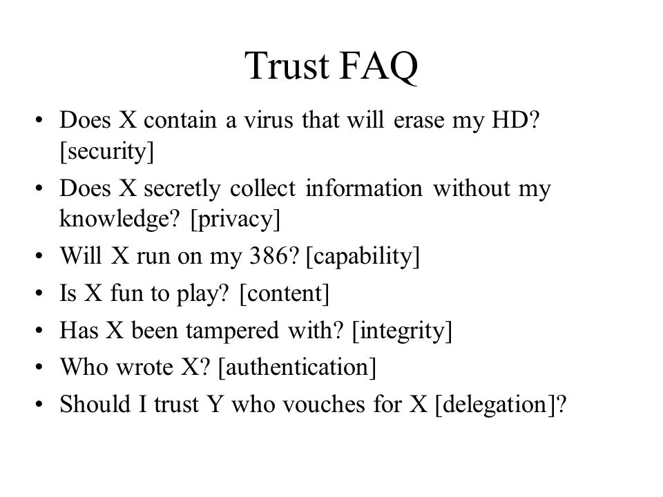 Trust FAQ Does X contain a virus that will erase my HD.