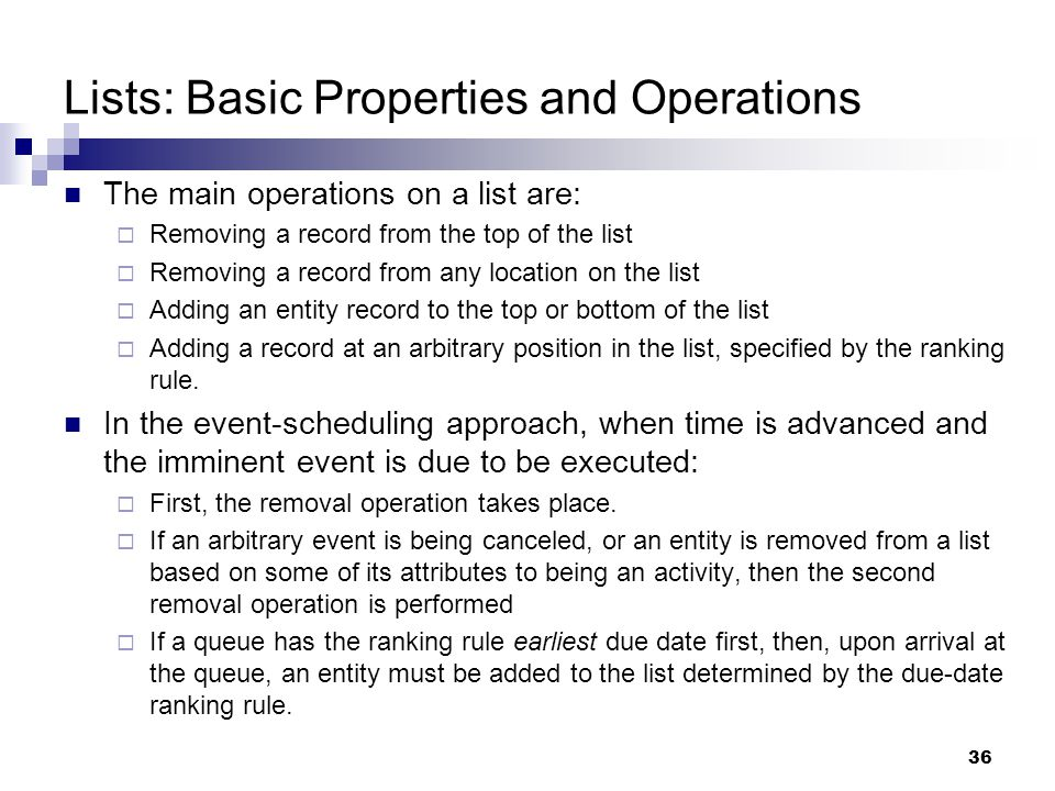 36 Lists: Basic Properties and Operations The main operations on a list are:  Removing a record from the top of the list  Removing a record from any