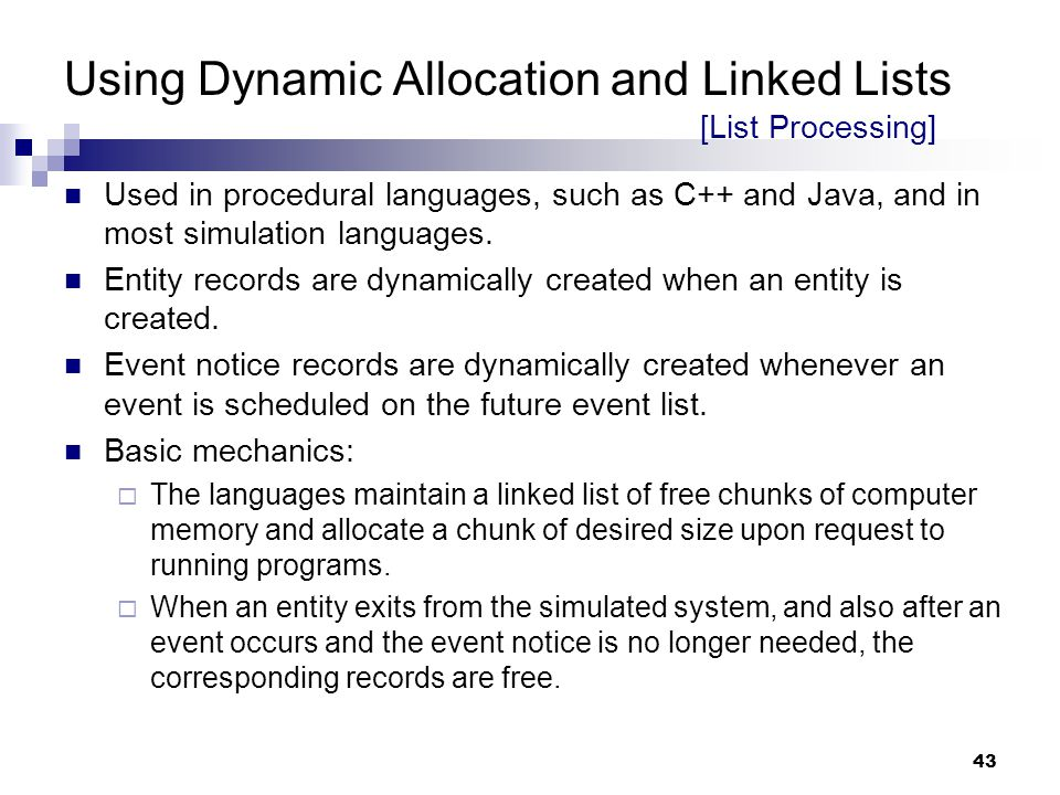 43 Using Dynamic Allocation and Linked Lists [List Processing] Used in procedural languages, such as C++ and Java, and in most simulation languages. E