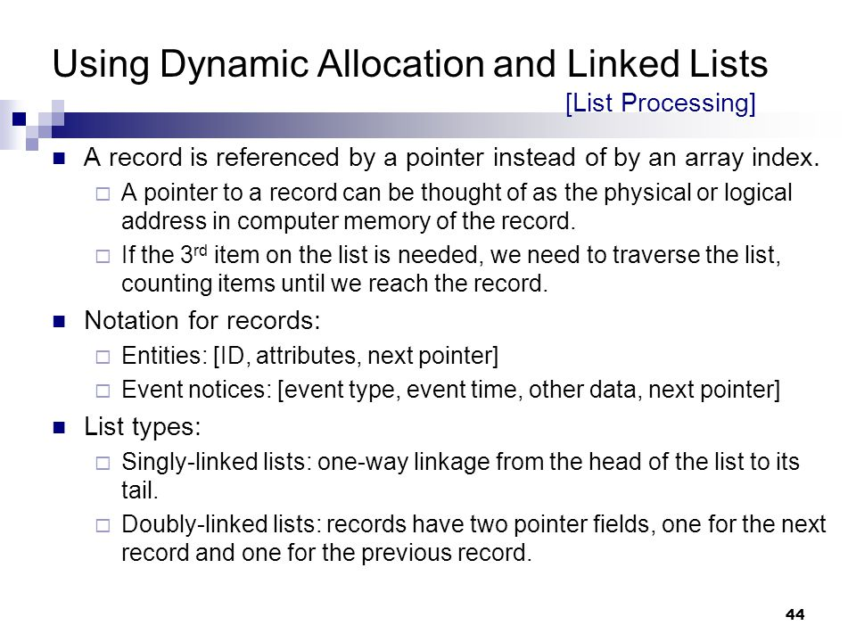 44 Using Dynamic Allocation and Linked Lists [List Processing] A record is referenced by a pointer instead of by an array index.  A pointer to a reco