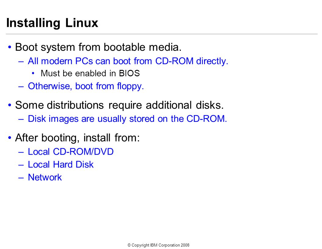 © Copyright IBM Corporation 2008 Installing Linux Boot system from bootable media.