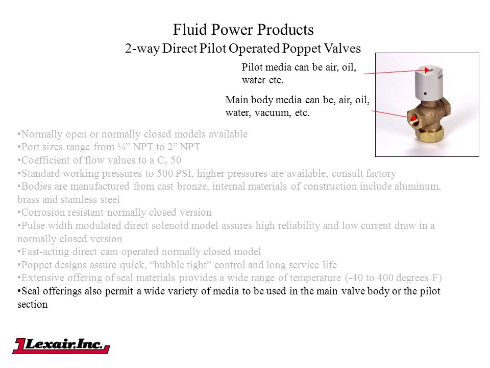 "Fluid Power Products Normally open or normally closed models available Port sizes range from ¼"" NPT to 2"" NPT Coefficient of flow values to a C v 50 S"