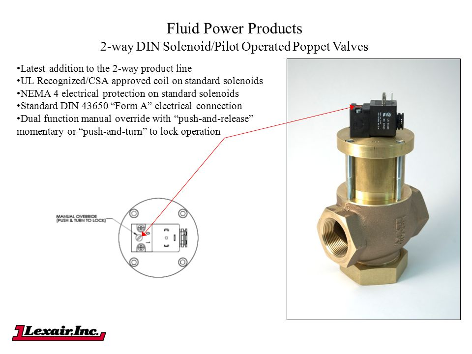 Fluid Power Products Latest addition to the 2-way product line UL Recognized/CSA approved coil on standard solenoids NEMA 4 electrical protection on s