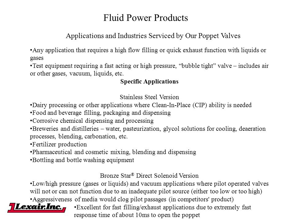 Fluid Power Products Applications and Industries Serviced by Our Poppet Valves Any application that requires a high flow filling or quick exhaust func