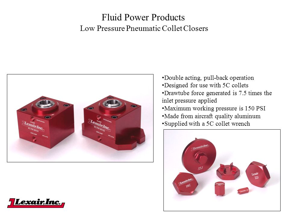 Fluid Power Products Low Pressure Pneumatic Collet Closers Double acting, pull-back operation Designed for use with 5C collets Drawtube force generate