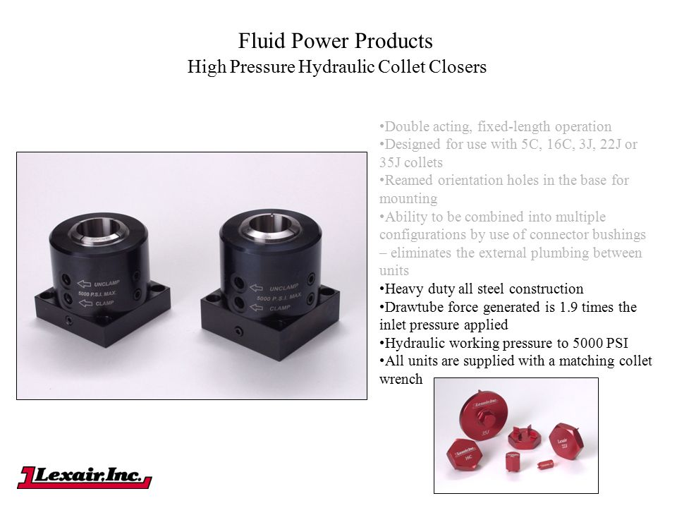 Fluid Power Products High Pressure Hydraulic Collet Closers Double acting, fixed-length operation Designed for use with 5C, 16C, 3J, 22J or 35J collet