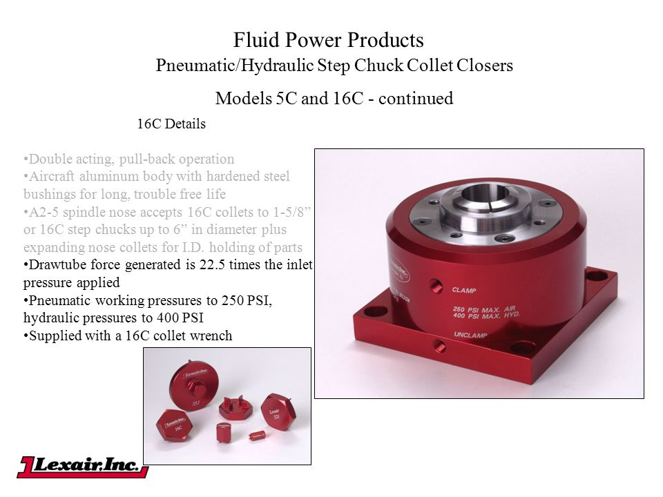 Fluid Power Products Pneumatic/Hydraulic Step Chuck Collet Closers Models 5C and 16C - continued 16C Details Double acting, pull-back operation Aircra