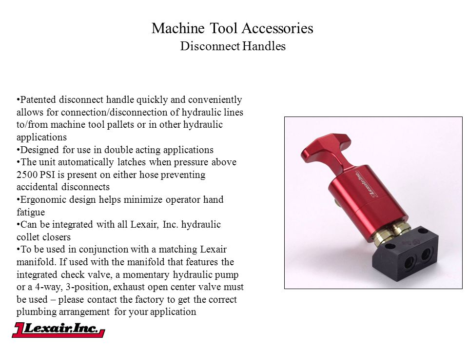 Disconnect Handles Patented disconnect handle quickly and conveniently allows for connection/disconnection of hydraulic lines to/from machine tool pal